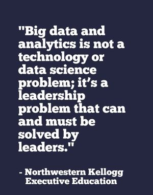 """Big data and analytics represent a huge opportunity for today's business leaders."" - Northwestern Kellogg"